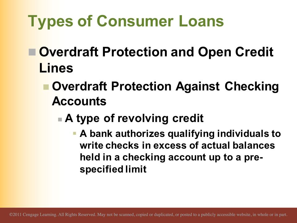Types of Consumer Loans Overdraft Protection and Open Credit Lines Overdraft Protection Against Checking Accounts A type of revolving credit  A bank