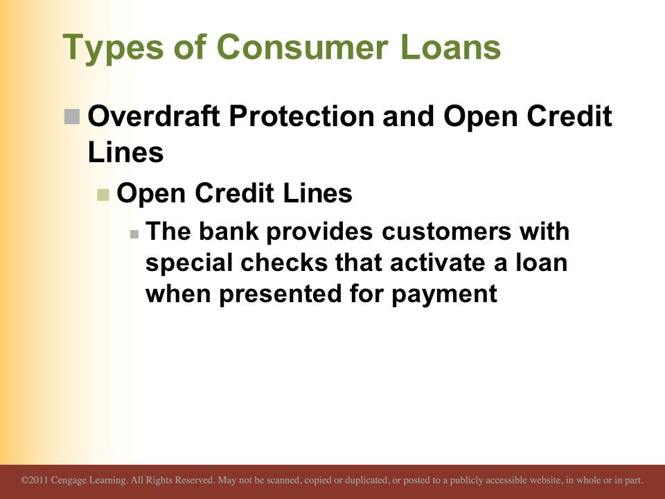 Types of Consumer Loans Overdraft Protection and Open Credit Lines Open Credit Lines The bank provides customers with special checks that activate a l