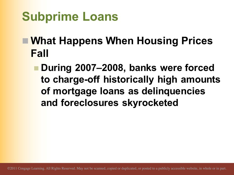 Subprime Loans What Happens When Housing Prices Fall During 2007–2008, banks were forced to charge-off historically high amounts of mortgage loans as