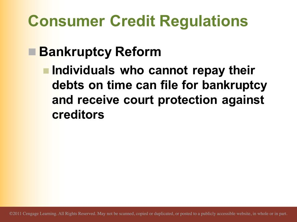 Consumer Credit Regulations Bankruptcy Reform Individuals who cannot repay their debts on time can file for bankruptcy and receive court protection ag