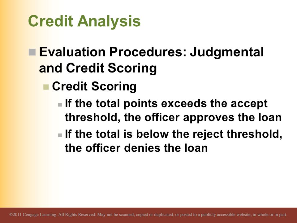 Credit Analysis Evaluation Procedures: Judgmental and Credit Scoring Credit Scoring If the total points exceeds the accept threshold, the officer appr