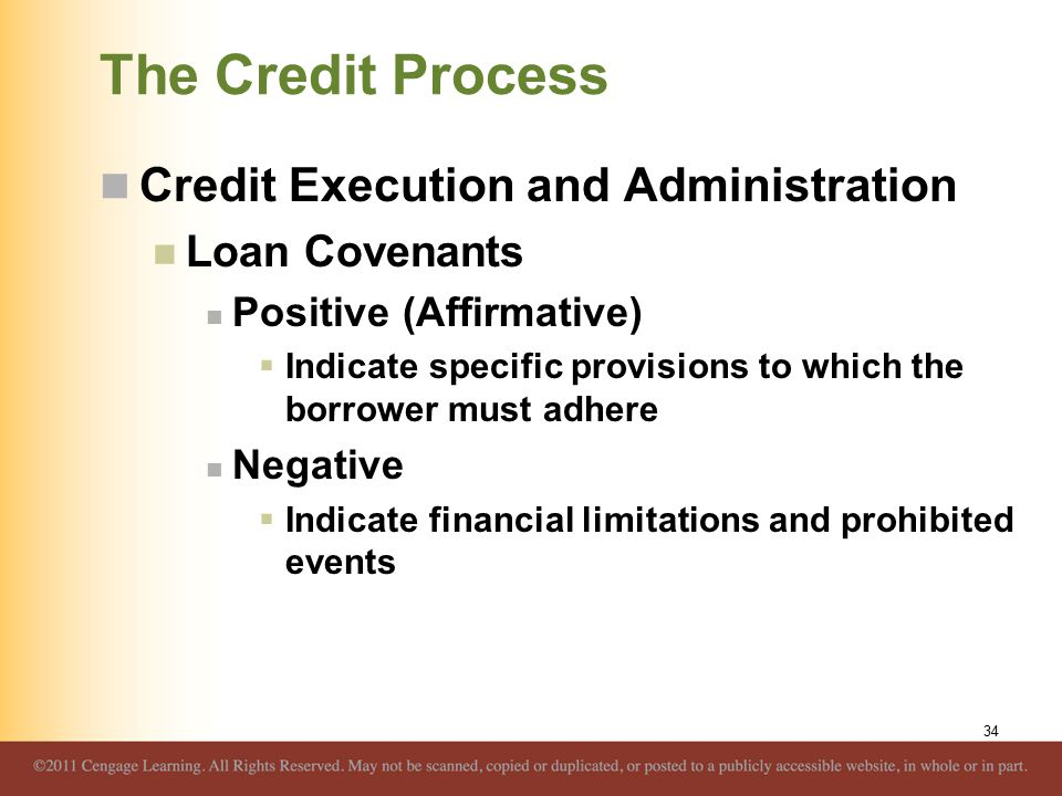 The Credit Process Credit Execution and Administration Loan Covenants Positive (Affirmative)  Indicate specific provisions to which the borrower must