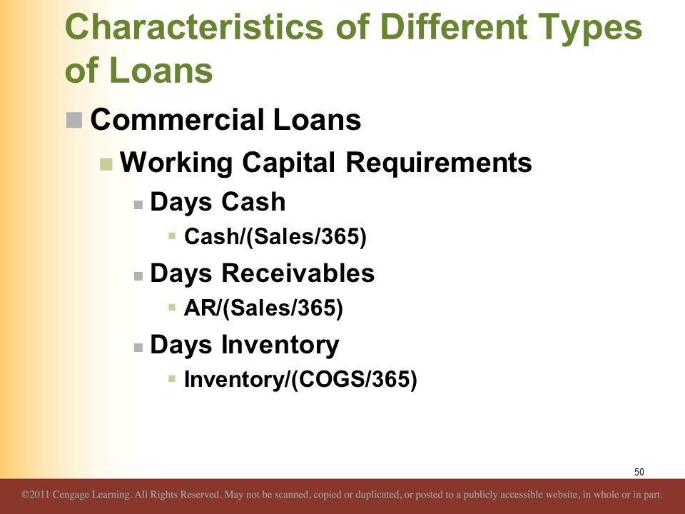 Characteristics of Different Types of Loans Commercial Loans Working Capital Requirements Days Cash  Cash/(Sales/365) Days Receivables  AR/(Sales/36