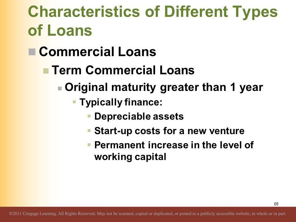 Characteristics of Different Types of Loans Commercial Loans Term Commercial Loans Original maturity greater than 1 year  Typically finance:  Deprec
