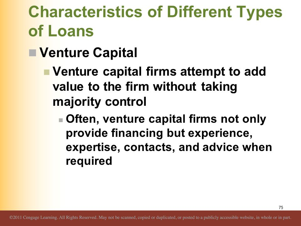 Characteristics of Different Types of Loans Venture Capital Venture capital firms attempt to add value to the firm without taking majority control Oft