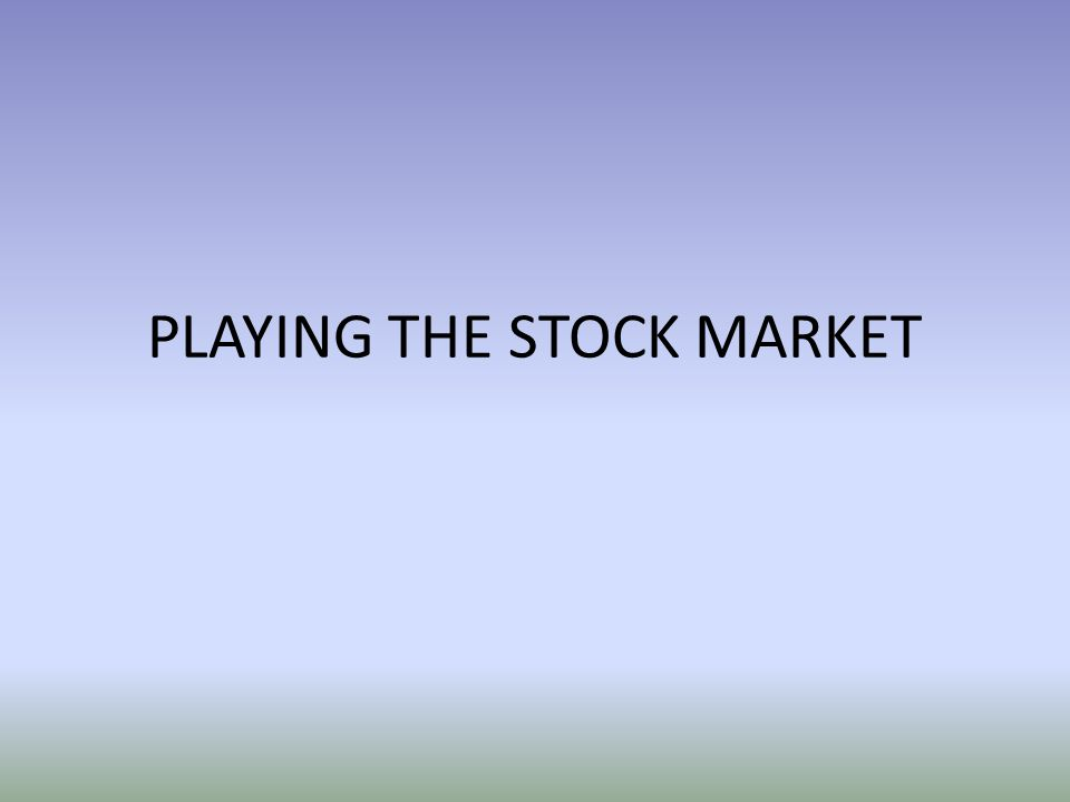 PLAYING THE STOCK MARKET