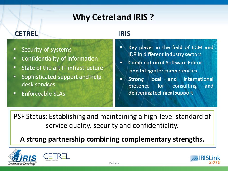 Page 18 CETREL & IRIS provide together a unique proposition in terms of SaaS ECM offering: ECM and Business experience of IRIS Infrastructure, security and reliability of CETREL Comprehensive ECM services and offering Reduced operational risk Clear ROI and cost/productivity control Increased Ease of Mind Focus on your business, we take care of your information.