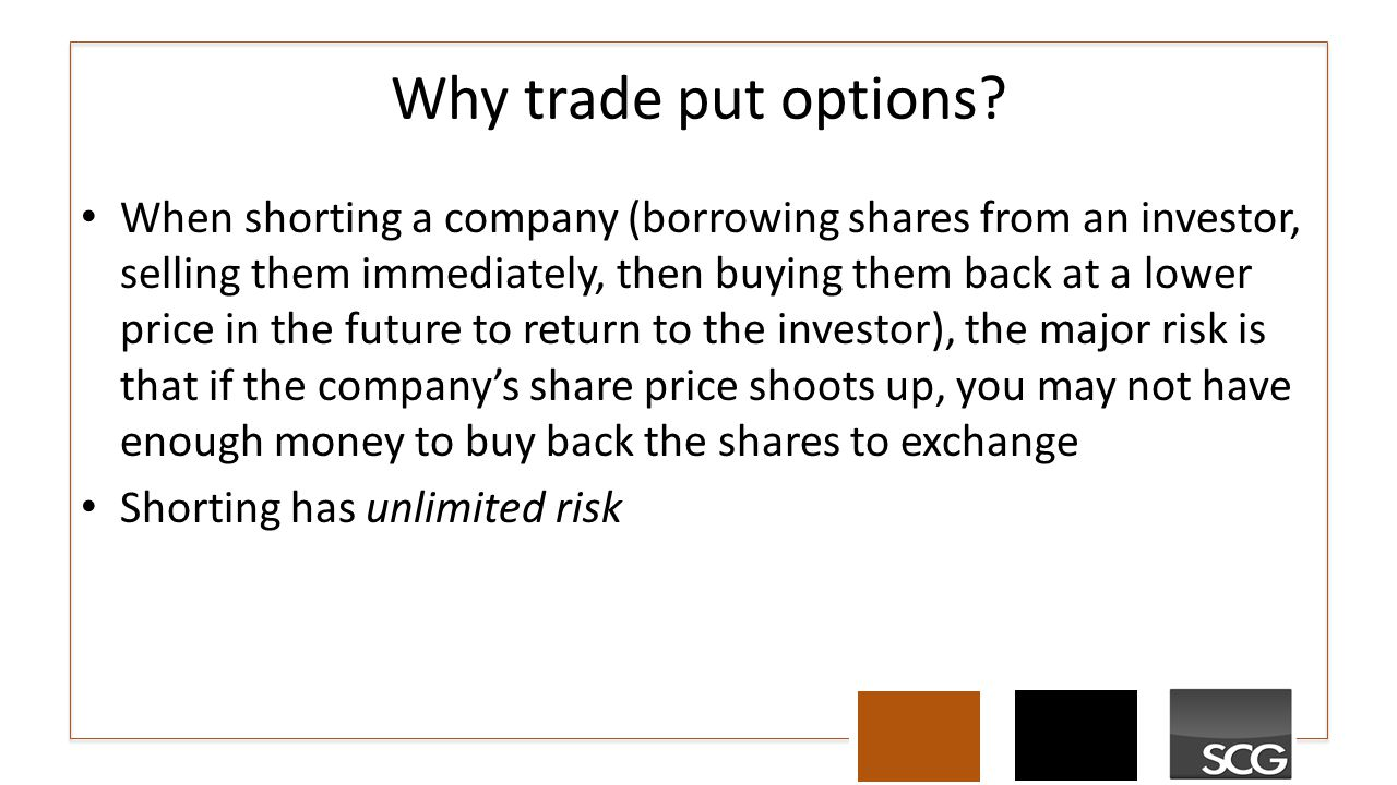 Why trade put options? When shorting a company (borrowing shares from an investor, selling them immediately, then buying them back at a lower price in