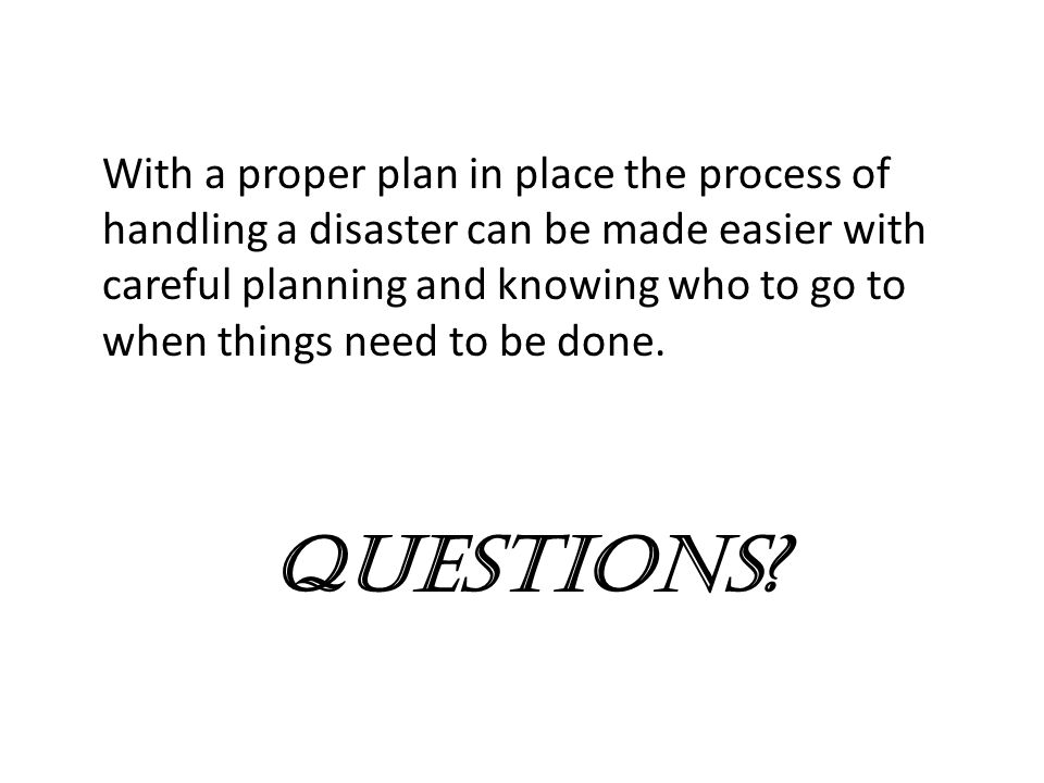 With a proper plan in place the process of handling a disaster can be made easier with careful planning and knowing who to go to when things need to b
