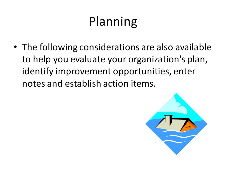 Planning The following considerations are also available to help you evaluate your organization's plan, identify improvement opportunities, enter note