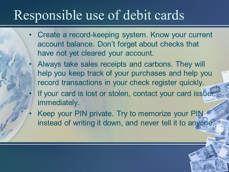 Responsible use of debit cards Create a record-keeping system.