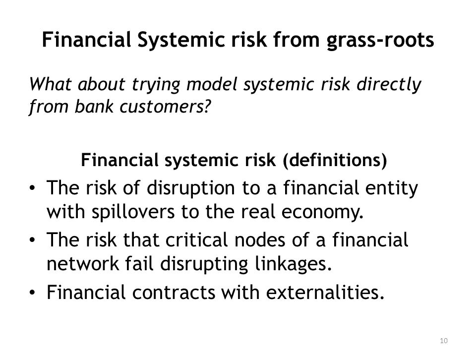 Financial Systemic risk from grass-roots What about trying model systemic risk directly from bank customers.