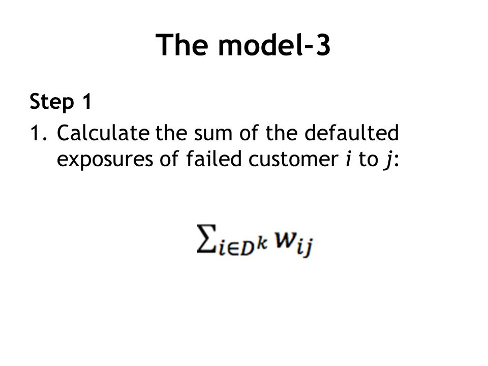 The model-3 Step 1 1.Calculate the sum of the defaulted exposures of failed customer i to j:
