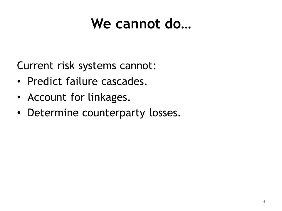 We cannot do… Current risk systems cannot: Predict failure cascades.
