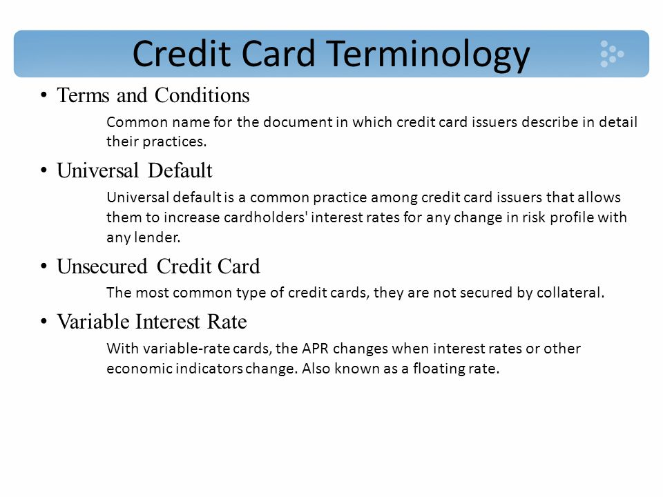 Credit Card Terminology Terms and Conditions Common name for the document in which credit card issuers describe in detail their practices.