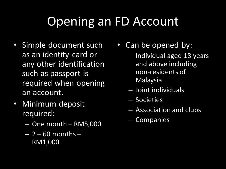 Opening an FD Account Simple document such as an identity card or any other identification such as passport is required when opening an account. Minim