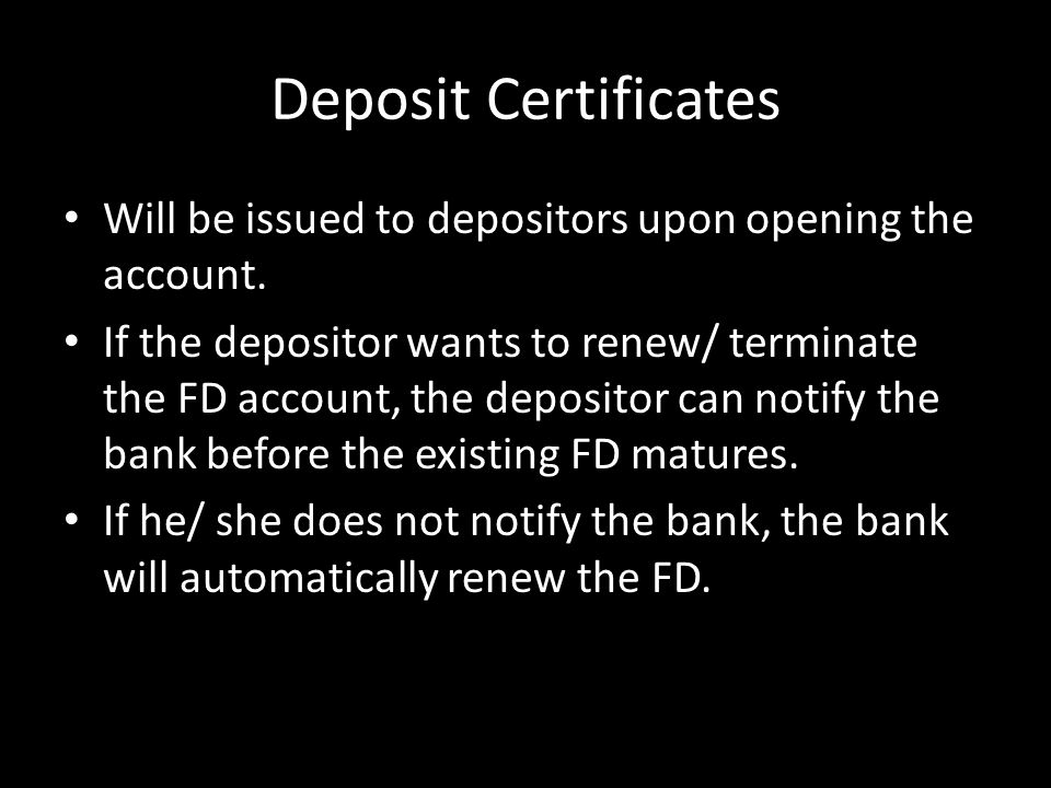 Deposit Certificates Will be issued to depositors upon opening the account.