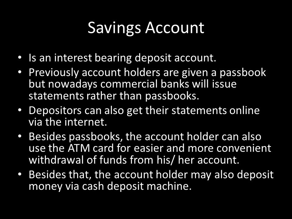 Savings Account Is an interest bearing deposit account.