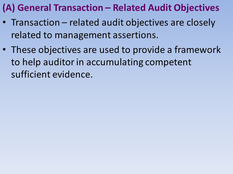 (A) General Transaction – Related Audit Objectives Transaction – related audit objectives are closely related to management assertions.