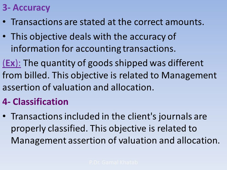 3- Accuracy Transactions are stated at the correct amounts.