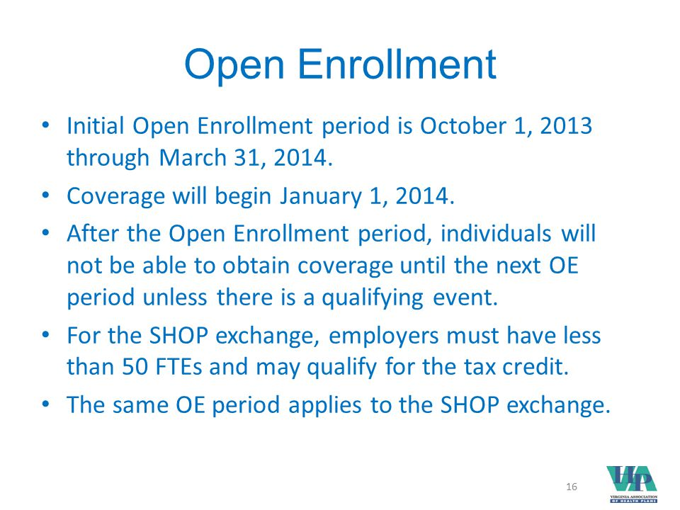 Open Enrollment Initial Open Enrollment period is October 1, 2013 through March 31, 2014.