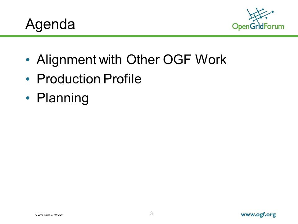 © 2009 Open Grid Forum 3 Agenda Alignment with Other OGF Work Production Profile Planning