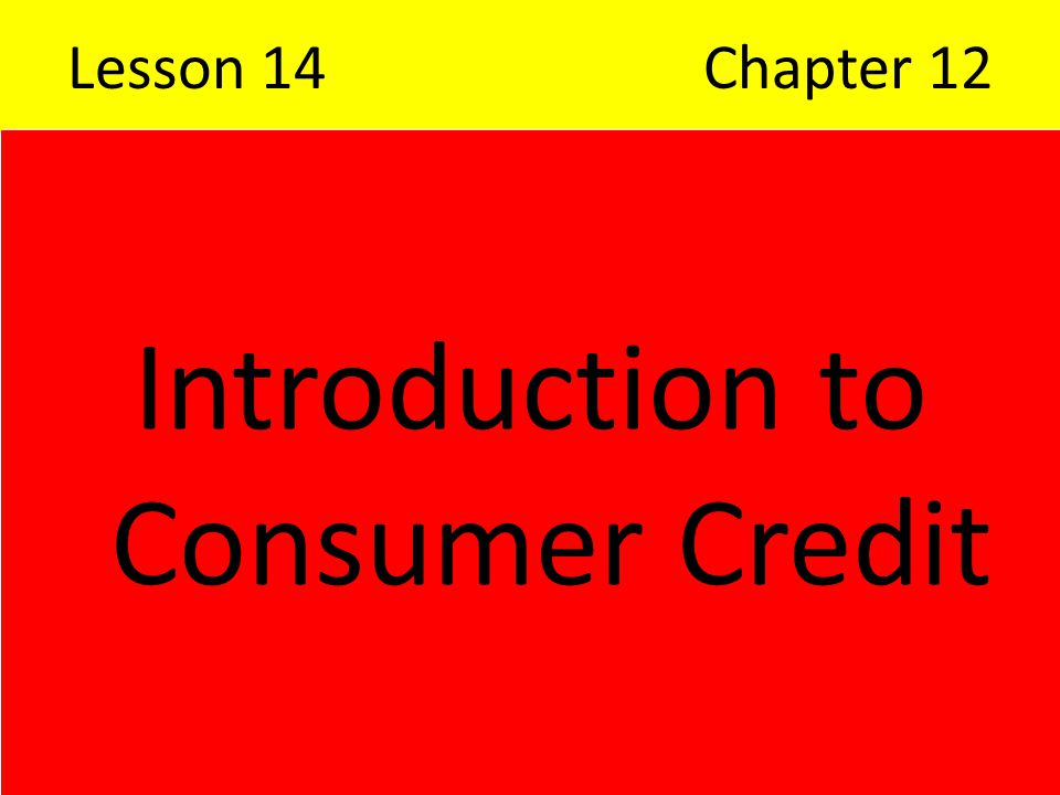Lesson 14Chapter 12 Introduction to Consumer Credit