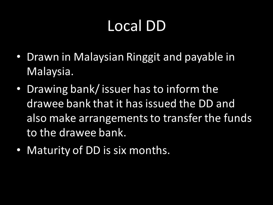 Local DD Drawn in Malaysian Ringgit and payable in Malaysia.
