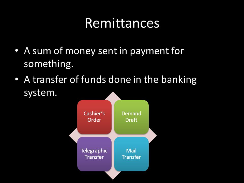 Remittances A sum of money sent in payment for something.