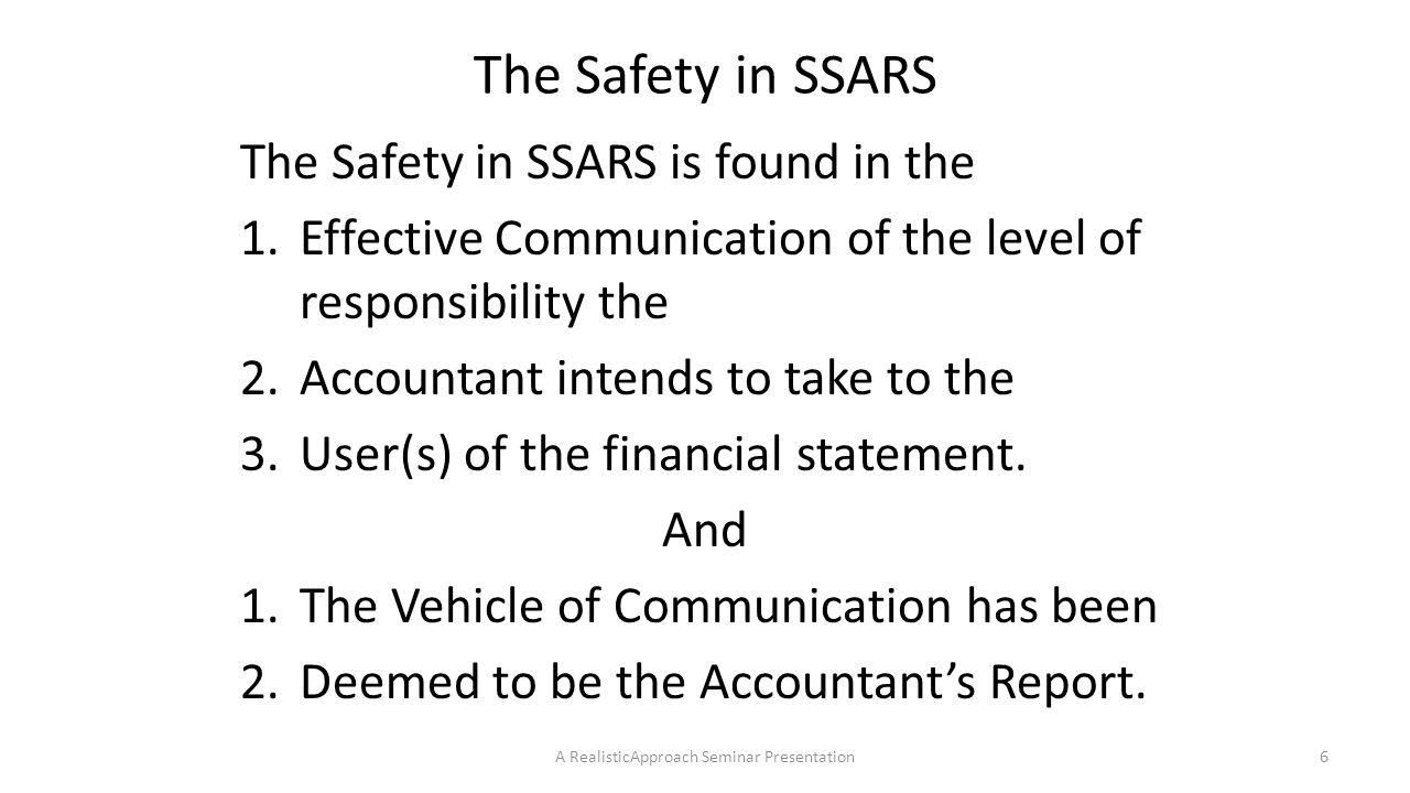 Compilation – Subsequent Discovery of Facts Existing at the Date of the Report 5.When the accountant determines that disclosure of the matter should be made, it should be done in a manner such as A.When issuance of subsequent financial statements is imminent, the disclosure of the matter can be made in those financial statements, B.When revised financial statements are appropriate the financial statements should include 1)Footnote disclosure of the reason for the revision, 2)The accountant may, but is not required to, add an emphasis paragraph to the (revised) compilation report A RealisticApproach Seminar Presentation67