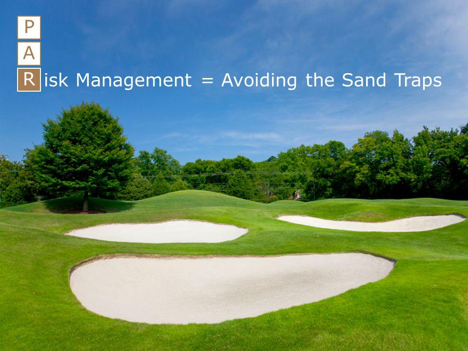 10 P A R isk Management = Avoiding the Sand Traps