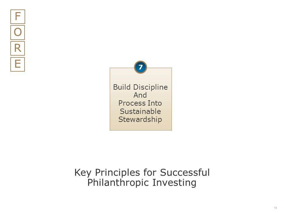 14 O R E F Build Discipline And Process Into Sustainable Stewardship 7 Key Principles for Successful Philanthropic Investing