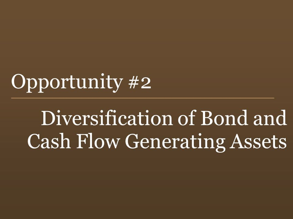 36 Opportunity #2 Diversification of Bond and Cash Flow Generating Assets