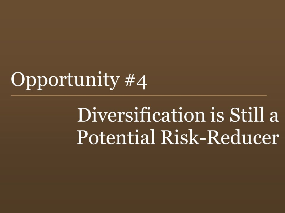 42 Opportunity #4 Diversification is Still a Potential Risk-Reducer