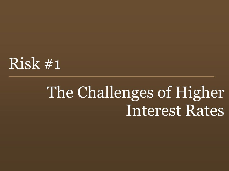 44 Risk #1 The Challenges of Higher Interest Rates