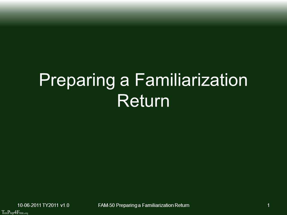 Preparing a Familiarization Return 10-06-2011 TY2011 v1.0FAM-50 Preparing a Familiarization Return1