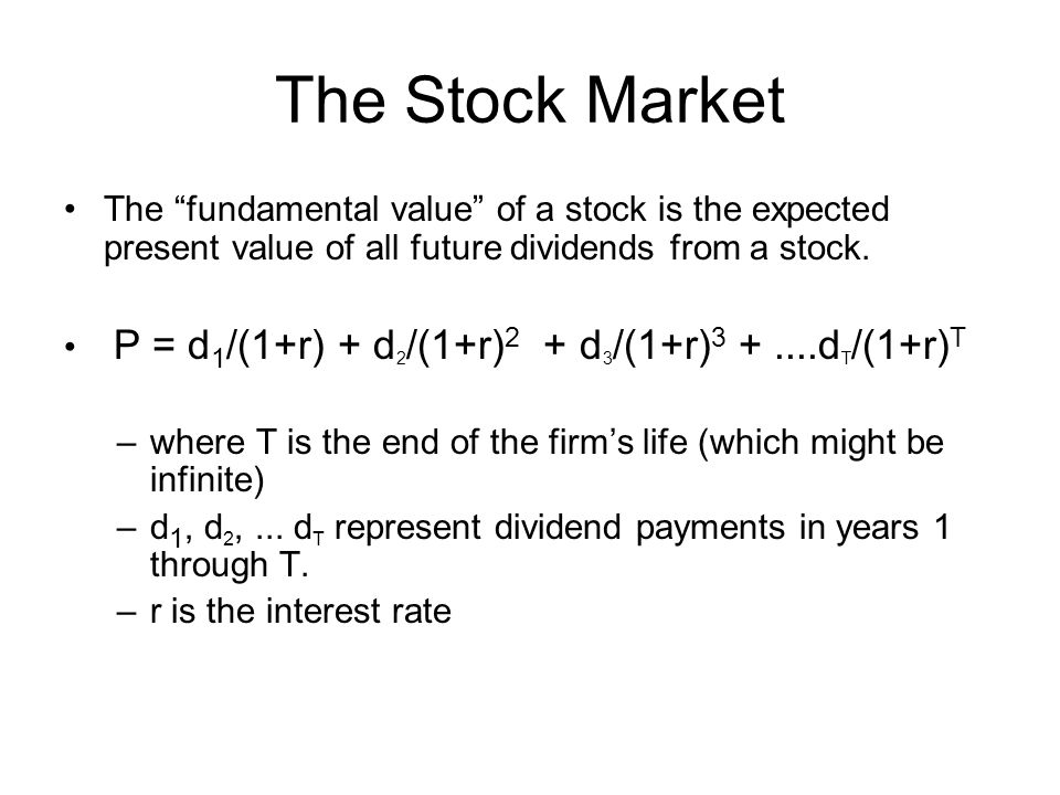 The Stock Market The fundamental value of a stock is the expected present value of all future dividends from a stock.