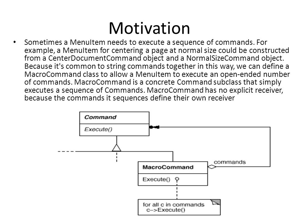Motivation Sometimes a MenuItem needs to execute a sequence of commands.