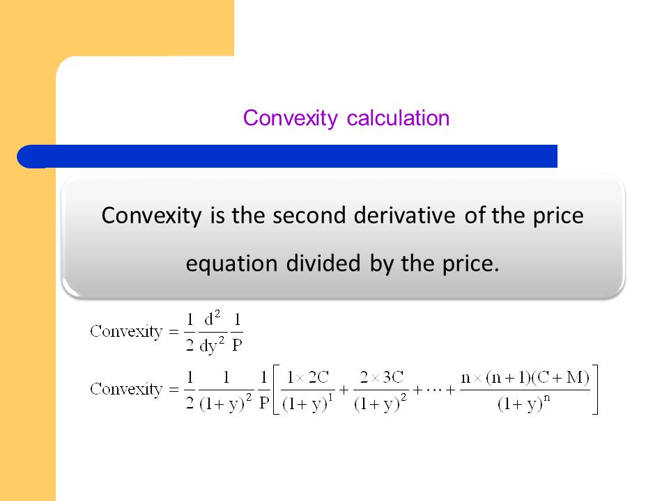 Convexity calculation Convexity is the second derivative of the price equation divided by the price.