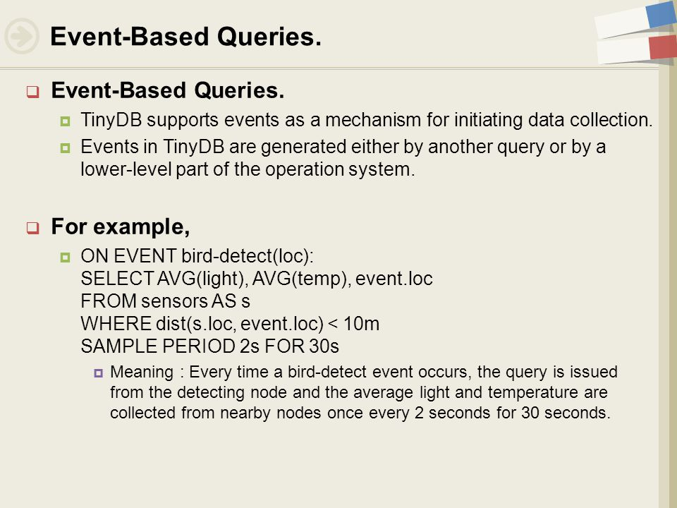  Event-Based Queries.  TinyDB supports events as a mechanism for initiating data collection.