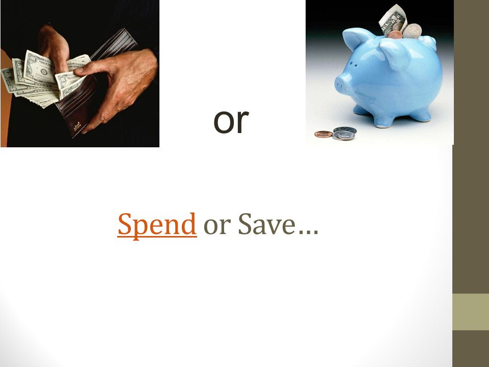 SpendSpend or Save… or
