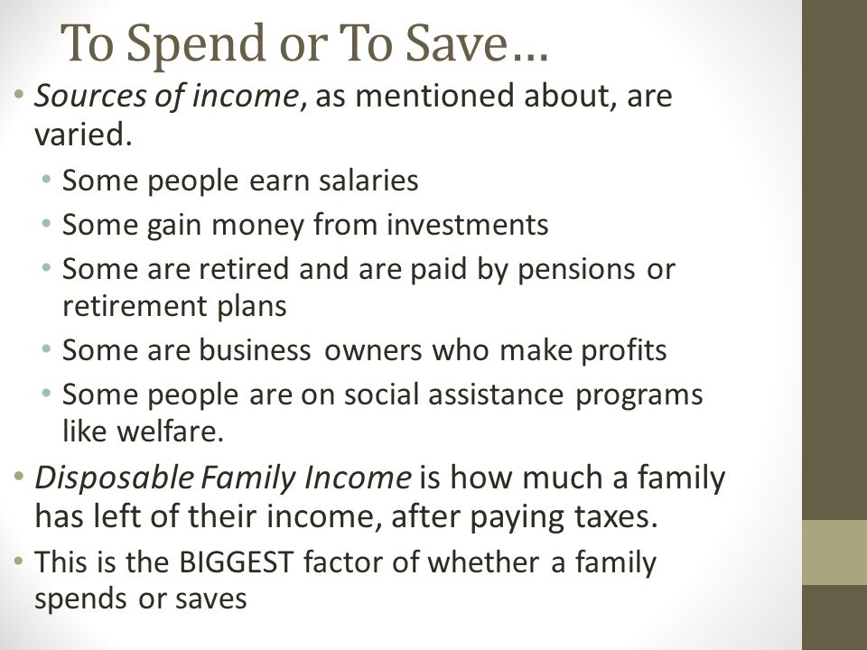 To Spend or To Save… Sources of income, as mentioned about, are varied.