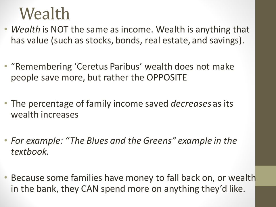 Wealth Wealth is NOT the same as income.