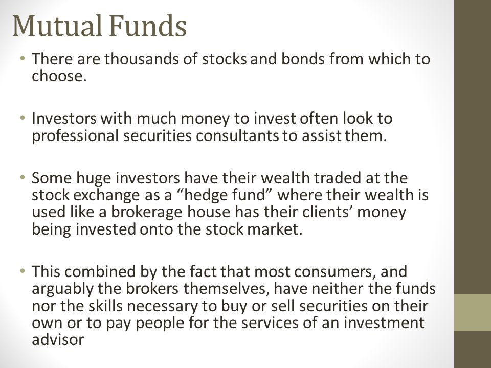 Mutual Funds There are thousands of stocks and bonds from which to choose.