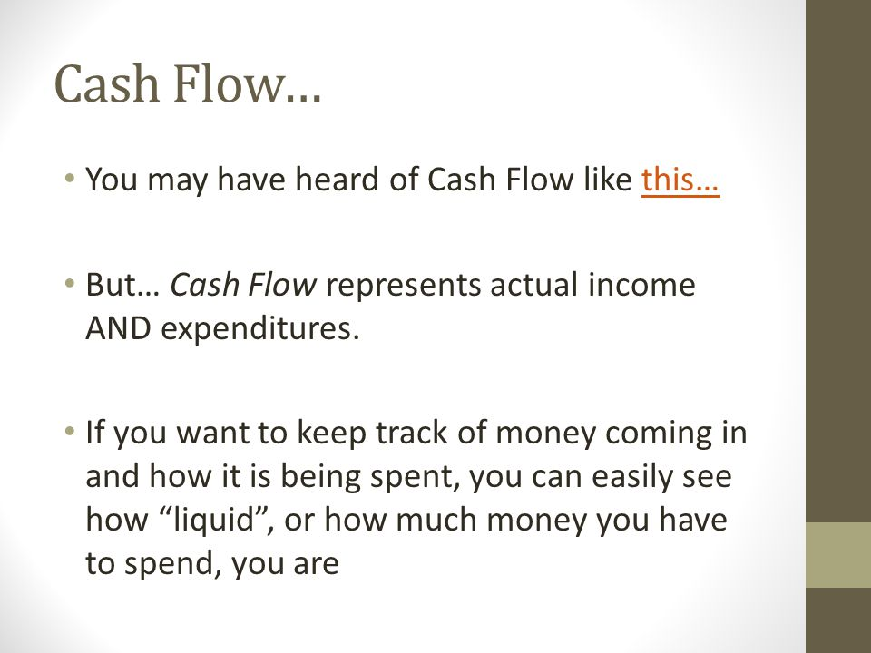 Cash Flow… With knowledge of your cash flow, you are ready to prepare a preliminary budget A budget consists of 3 sections: 1.Current Monthly Income 2.Current Monthly Expenses 3.A Financial Summary