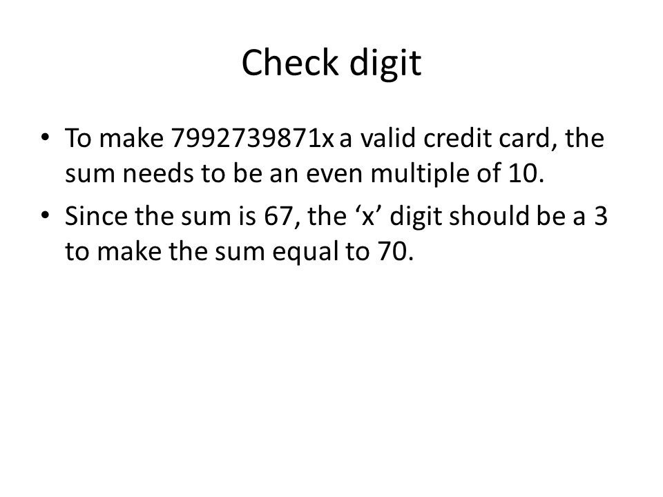Check digit To make 7992739871x a valid credit card, the sum needs to be an even multiple of 10.