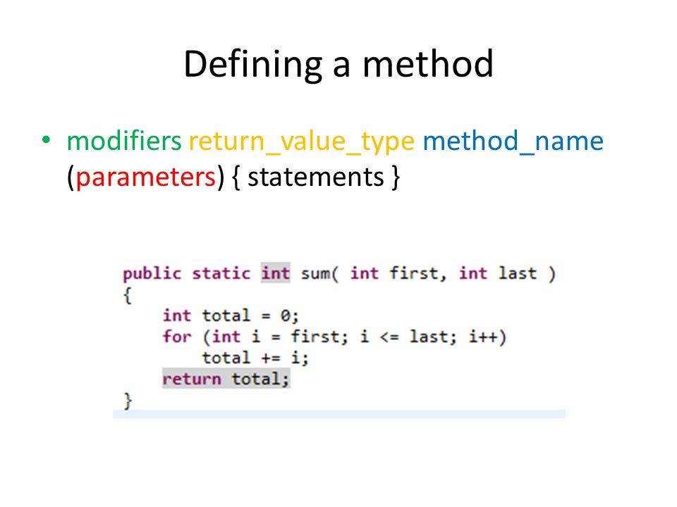 Defining a method modifiers return_value_type method_name (parameters) { statements }