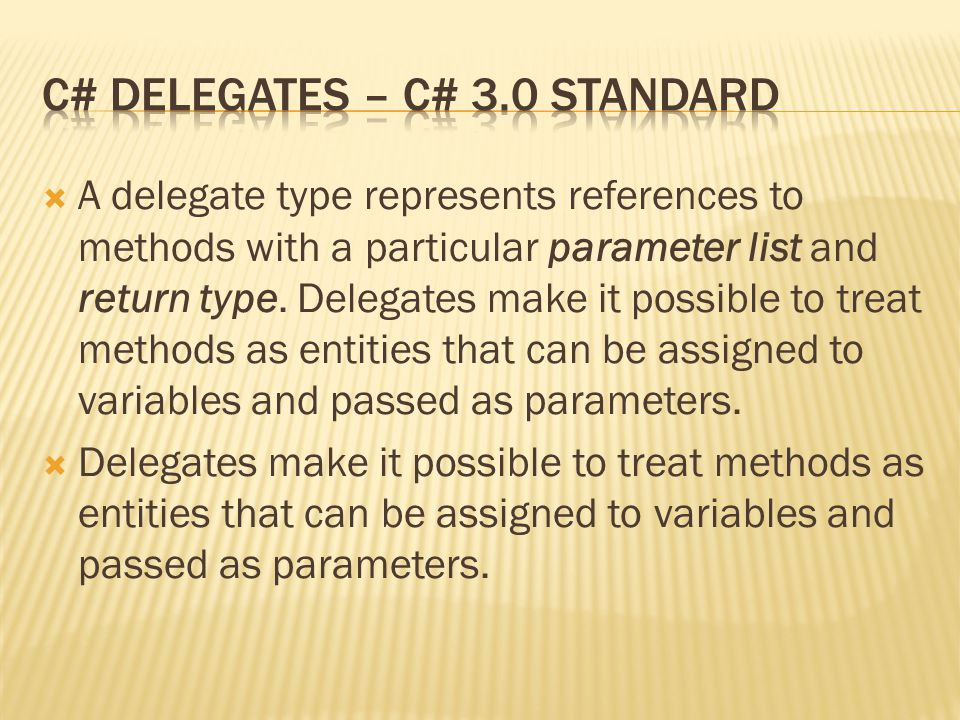  A delegate type represents references to methods with a particular parameter list and return type.