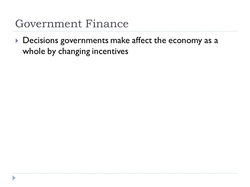  Decisions governments make affect the economy as a whole by changing incentives