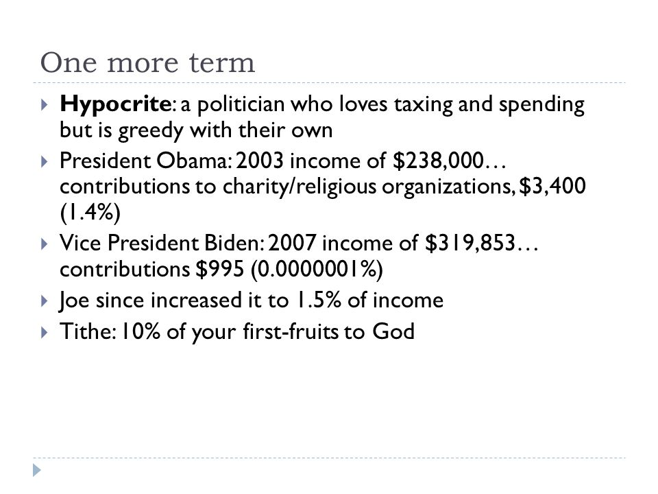 One more term  Hypocrite: a politician who loves taxing and spending but is greedy with their own  President Obama: 2003 income of $238,000… contrib